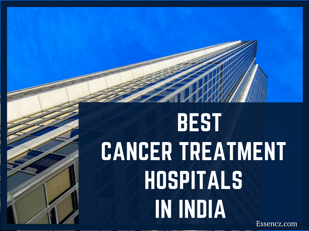 Top 10 Best Cancer Treatment Hospitals in India - Essencz