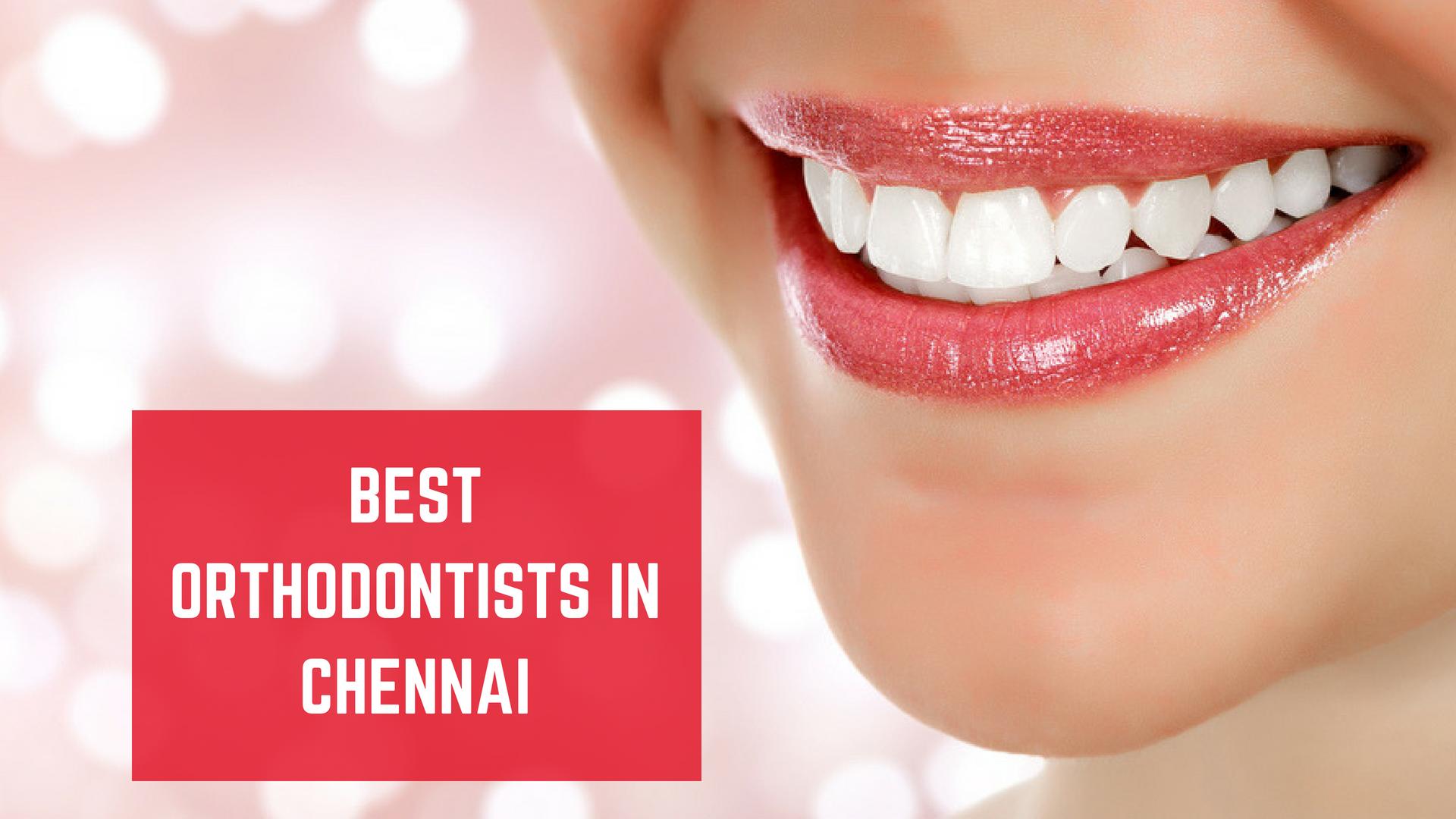 Top 10 Best Orthodontists in Chennai- List 2019 - Essencz